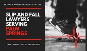 Slip and fall accidents in Palm Springs, Hire a slip and fall lawyer near me